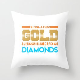 Fire makes gold. Pressure makes diamonds Throw Pillow