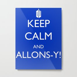 Keep Calm and Allons-y! Metal Print