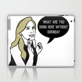What are you doing here without Dorinda? Laptop & iPad Skin