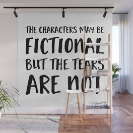 The Characters May Be Fictional But The Tears Are Not  Wall Mural