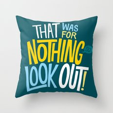 That was for nothing, so look out! Throw Pillow