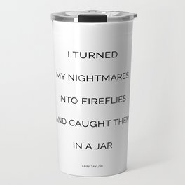 I turned my nightmares into fireflies and caught them in a jar Travel Mug