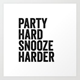 Party hard snooze harder Art Print
