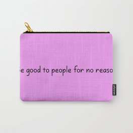 Be good to people for no reason Carry-All Pouch