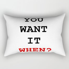 you want it when Rectangular Pillow