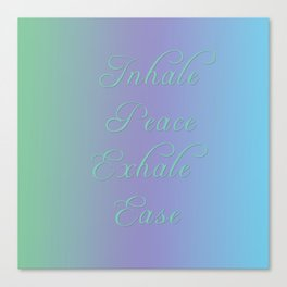 Inhale Peace, Exhale Ease Canvas Print