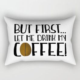 But First... Let Me Drink My Coffee! Rectangular Pillow