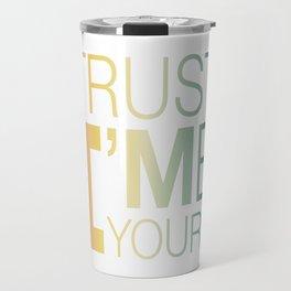 Trust Me I'M Yours Travel Mug
