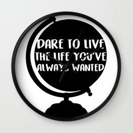 Dare To Live The Life You've Always Wanted Wall Clock