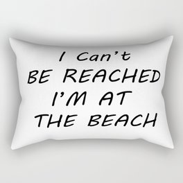 I can't be reached I'm at the beach Rectangular Pillow