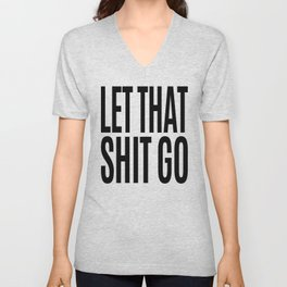 Let That Shit Go Unisex V-Neck
