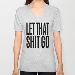 Let That Shit Go Unisex V-Neck