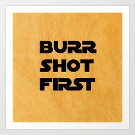 Burr Shot First Art Print