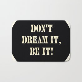 Don't dream it, be it! Bath Mat