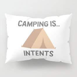 Camping is Intents Pillow Sham