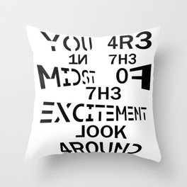YOU ARE IN THE MIDST OF THE EXCITEMENT LOOK AROUND Throw Pillow