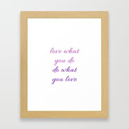 LOVE WHAT YOU DO - DO WHAT YOU LOVE Framed Art Print
