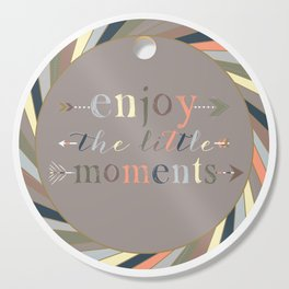 Enjoy The Little Moments Cutting Board
