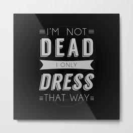 Dress Like Dead Metal Print