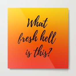 What Fresh Hell Is This? - red orange Metal Print