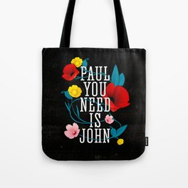 Paul You Need Is John Tote Bag