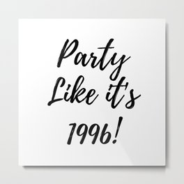 Party Like it's 1996! 21st birthday, twentyone Metal Print