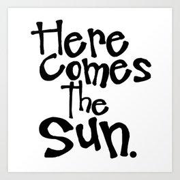 Here Comes The Sun. Art Print