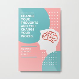 Change Your Thoughts And You Change Your World | Norman Vincent Peale Quote Metal Print