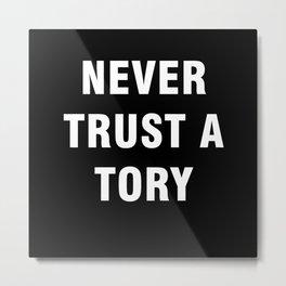 Never Trust A Tory Metal Print