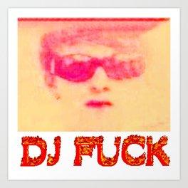 DJ FUCK Art Print