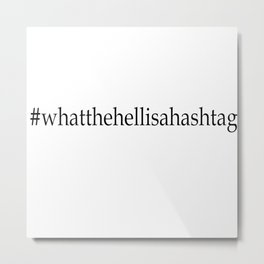 What the hell is a hashtag Metal Print