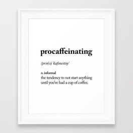 Procaffeinating Black and White Dictionary Definition Meme wake up bedroom poster Framed Art Print