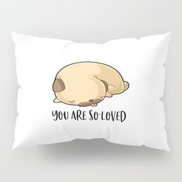 You Are So Loved, Love Quote, Dog Art, Dog Quote, Love Dog Pillow Sham