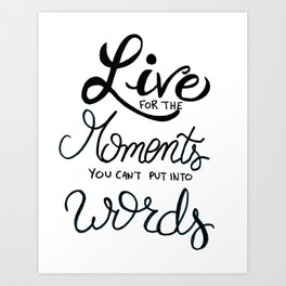 Live for the moments you can't put into words - inspirational quote Art Print