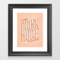 I Can Drink More Than You Framed Art Print