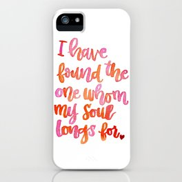 I have found the one whom my soul longs for iPhone Case
