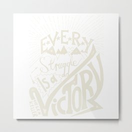 Every struggle is a victory Metal Print
