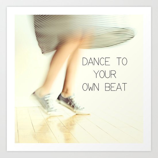 Dance to your own beat Art Print