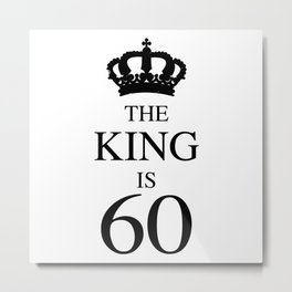 The King Is 60 Metal Print