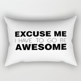 Excuse Me, I Have To Go Be Awesome. Rectangular Pillow