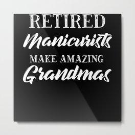 Retired Manicurists Make Amazing Grandmas Metal Print