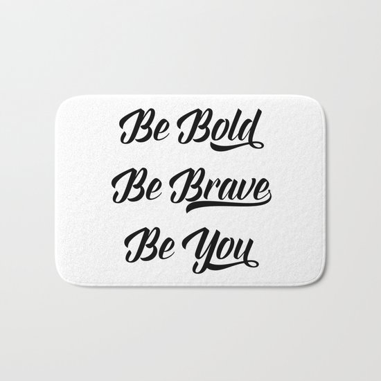 Be bold, be brave, be you Bath Mat