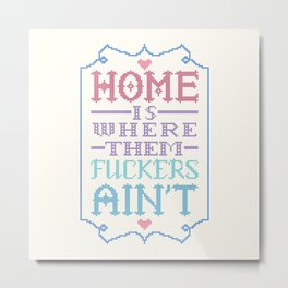 Home is where them fuckers ain't - cross stitch Metal Print