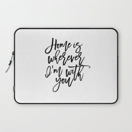 Home is wherever i'm with you,inspirational quote,quote prints,wall art,home sweet home Laptop Sleeve