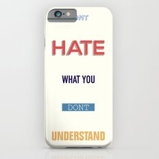 Dont Hate What You Don't UNDERSTAND iPhone 6s Slim Case