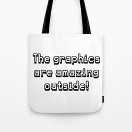 The graphics are amazing outside! Tote Bag