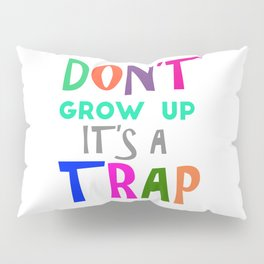 Don't Grow Up It's a Trap Pillow Sham