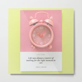 Pauolo Coelho Quote | Life was always a matter of waiting for the right moment to act. Metal Print