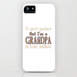 NEARLY PERFECT GRANDPA iPhone Case