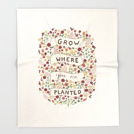 Grow where you are planted Throw Blanket